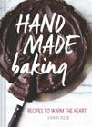 Hand Made Baking: Recipes to Warm the Heart Cover Image