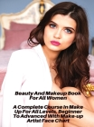 Beauty And Makeup Book For All Women - A Complete Course In Make Up For All Levels, Beginner To Advanced With Make-up Artist Face Chart: Full Color Co Cover Image