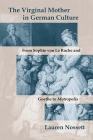 The Virginal Mother in German Culture: From Sophie von La Roche and Goethe to Metropolis Cover Image