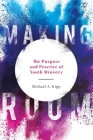 Making Room: The Purpose and Practice of Youth Ministry Cover Image