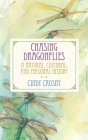 Chasing Dragonflies: A Natural, Cultural, and Personal History Cover Image