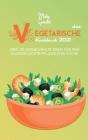 Das Vegetarische Kochbuch 2021: Über 50 Ausgewählte Ideen Für Ihre Hausgemachte Pflanzliche Küche (The Vegetarian Cookbook 2021) [German Version] Cover Image
