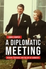 A Diplomatic Meeting: Reagan, Thatcher, and the Art of Summitry (Studies in Conflict) Cover Image