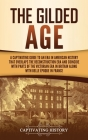 The Gilded Age: A Captivating Guide to an Era in American History That Overlaps the Reconstruction Era and Coincides with Parts of the Cover Image