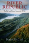 River Republic: The Fall and Rise of America's Rivers Cover Image