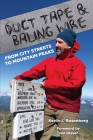 Duct Tape & Baling Wire: From City Streets to Mountain Peaks: From City Streets To Mountain Peaks Cover Image
