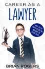 Career As a Lawyer: What They Do, How to Become One, and What the Future Holds! Cover Image