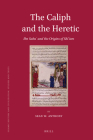 The Caliph and the Heretic: Ibn Sabaʾ And the Origins of Shīʿism (Islamic History and Civilization #91) Cover Image