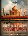 The World's Great Wonders: How They Were Made & Why They Are Amazing Cover Image