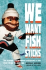 We Want Fish Sticks: The Bizarre and Infamous Rebranding of the New York Islanders Cover Image