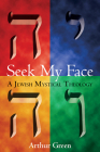 Seek My Face: A Jewish Mystical Theology Cover Image