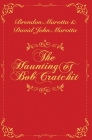 The Haunting of Bob Cratchit: Inspired by Charles Dickens' A Christmas Carol Cover Image