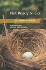 Not Ready to Go: selected poems - poemas seleccionados Cover Image