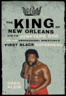 The King of New Orleans: How the Junkyard Dog Became Professional Wrestling's First Black Superstar Cover Image