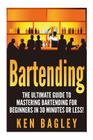 Bartending: The Ultimate Guide to Mastering Bartending for Beginners in 30 Minutes or Less Cover Image