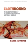 Earthbound: The Aesthetics of Sovereignty in the Anthropocene Cover Image