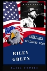Riley Green Americana Coloring Book: Patriotic and a Great Stress Relief Adult Coloring Book Cover Image