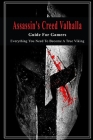 Assassin's Creed Valhalla Guide For Gamers: Everything You Need To Become A True Viking: Action Role-Playing Video Game Cover Image