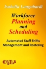 Workforce Planning and Scheduling: Automated Staff Shifts Management and Rostering Cover Image