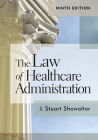 The Law of Healthcare Administration, Ninth Edition Cover Image