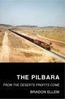 The Pilbara: From the Deserts Profits Come Cover Image