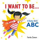 I Want to Be...: A Gutsy Girls' ABC Cover Image