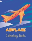 Airplane Coloring Book: Airplane Coloring Book for Kids with 40+ Beautiful Coloring Pages to Color. Cover Image