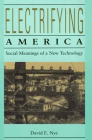 Electrifying America: Social Meanings of a New Technology, 1880-1940 Cover Image