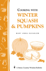 Cooking with Winter Squash & Pumpkins: Storey's Country Wisdom Bulletin A-55 (Storey Country Wisdom Bulletin) Cover Image