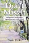 Don't Miss It: Four Seasons of Stories that Spark Enjoyment and Reflection Cover Image
