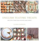 English Teatime Treats: Delicious Traditional Recipes Made Simple Cover Image