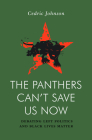 The Panthers Can't Save Us Now: Debating Black Life, Policing and Left Struggle Cover Image