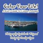 Color Your Life! a Kid's Guide to Lisbon, Portugal Cover Image