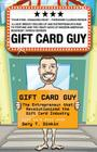 Gift Card Guy: The Entrepreneur That Revolutionized the Gift Card Industry Cover Image