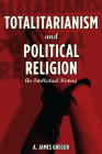 Totalitarianism and Political Religion: An Intellectual History Cover Image
