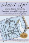 Word Up! How to Write Powerful Sentences and Paragraphs (and Everything You Build from Them) Cover Image
