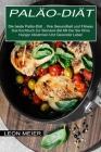 Paläo-diät: Das Kochbuch Zur Steinzeit-diät Mit Der Sie Ohne Hunger Abnehmen Und Gesünder Leben (Die beste Paläo-Diät ... Ihre Ges Cover Image