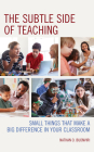 The Subtle Side of Teaching: Small Things That Make a Big Difference in Your Classroom Cover Image