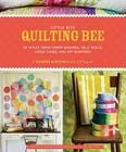 Little Bits Quilting Bee: 20 Quilts Using Charm Packs, Jelly Rolls, Layer Cakes, and Fat Quarters Cover Image