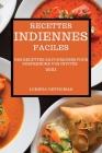 Recettes Indiennes Faciles 2021: Des Recettes Savoureuses Pour Surprendre Vos Invités (Indian Recipes 2021 French Edition) Cover Image