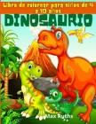 Dinosaurio Libro de colorear para niños de 4 a 10 años: Fantástico libro para colorear de dinosaurios para niños de 3 a 8 años, de 6 a 8 años, gran re Cover Image