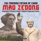 Mao Zedong: The Founding Father of China - Biography of Famous People - Children's Biography Books Cover Image