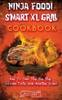 Ninja Foodi Smart XL Grill Cookbook How To Cook Step By Step Delicious, Tasty and Healthy Dishes Cover Image