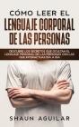 Cómo Leer el Lenguaje Corporal de las Personas: Descubre los secretos que ocultan el lenguaje personal de las personas con las que interactuas día a d Cover Image