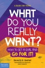 What Do You Really Want?: How to Set a Goal and Go for It! A Guide for Teens Cover Image