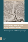Missionary Men in the Early Modern World: German Jesuits and Pacific Journeys Cover Image