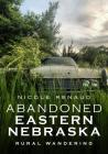 Abandoned Eastern Nebraska: Rural Wandering (America Through Time) Cover Image