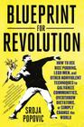 Blueprint for Revolution: How to Use Rice Pudding, Lego Men, and Other Nonviolent Techniques to Galvanize Communities, Overthrow Dictators, or S Cover Image