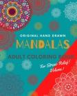 Mandalas: Original Hand Made, Adult Coloring Book, Stress-relief!: The Mandala Coloring Book Vol 1Intricate Mandalas to Color fo (Mandala Coloring Books) Cover Image