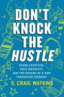 Don't Knock the Hustle: Young Creatives, Tech Ingenuity, and the Making of a New Innovation Economy Cover Image